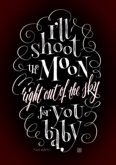 I'll shoot the moon. Right out of the sky. For you baby