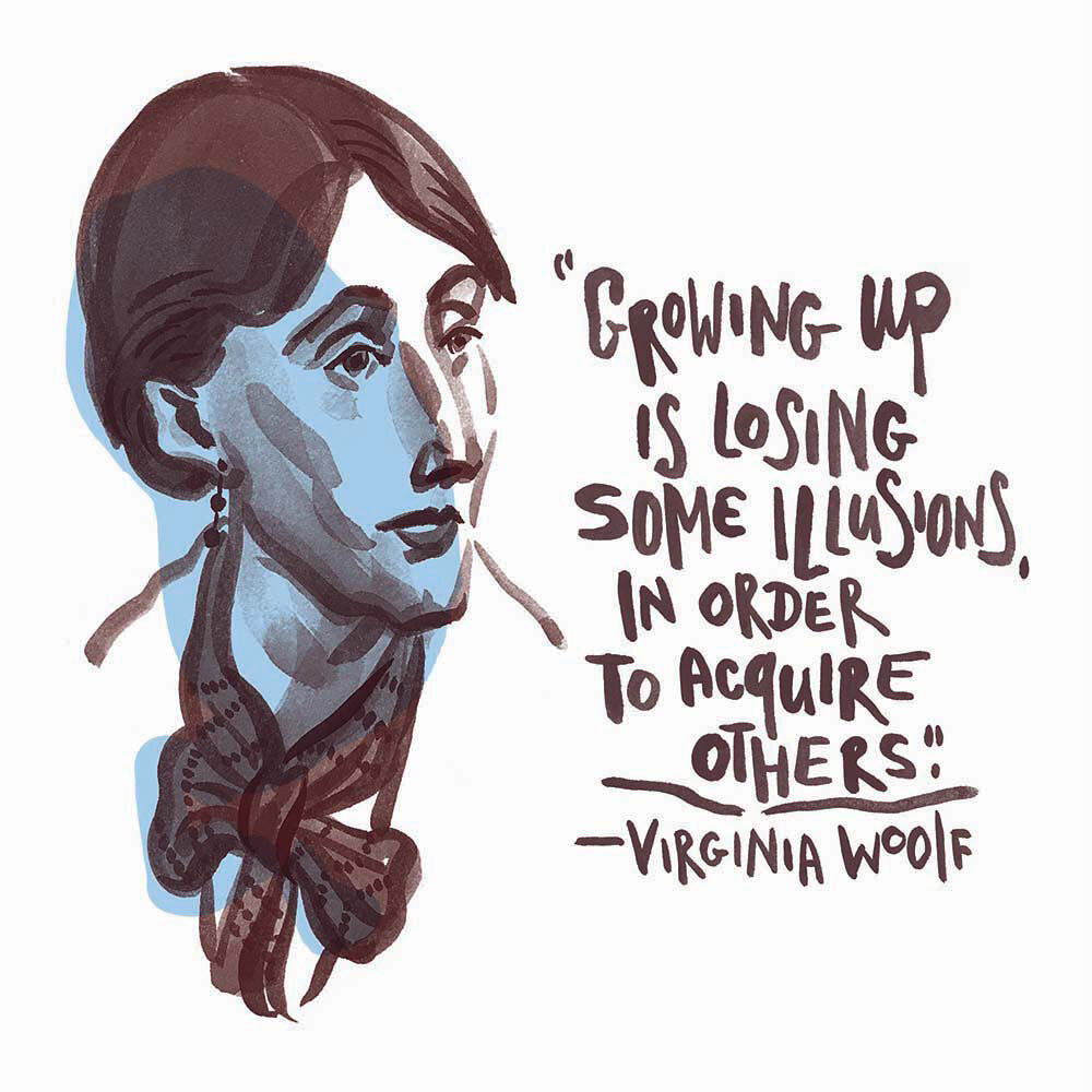 Virginia Woolf: Growing up is losing some illusions in order to acquire others