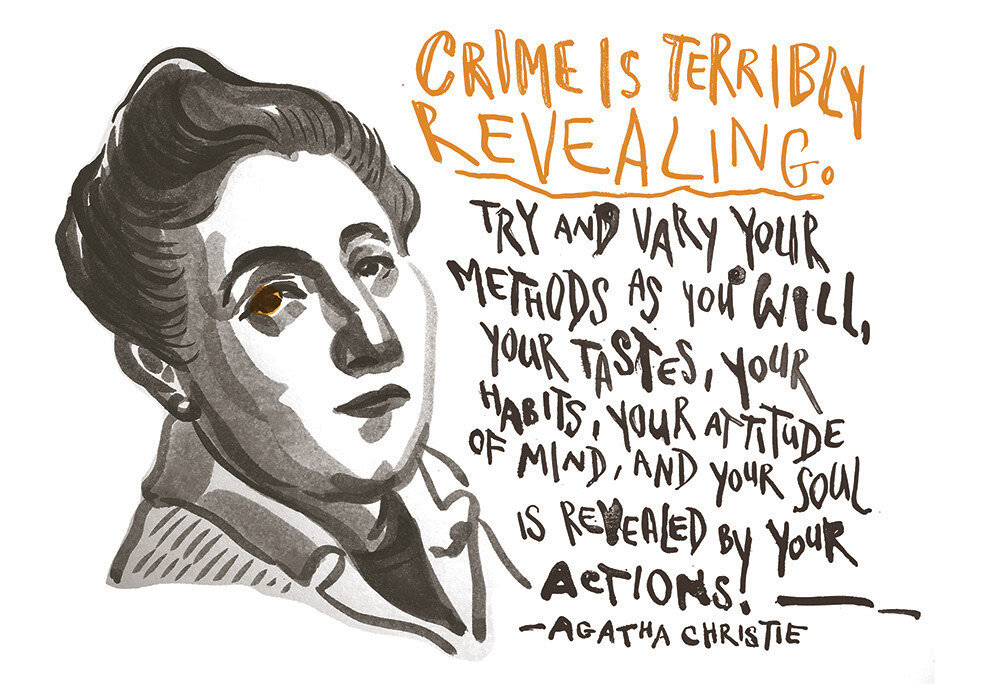 Agatha Christie: Crime is terribly revealing. Try and vary your methods as you will, your tastes, your habits, your attitude of mind, and your soul is revealed by your actions.