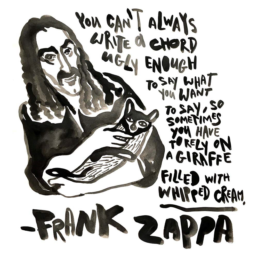Frank Zappa: You can't always write a chord ugly enough to say what you want to say so sometimes you have to rely on a giraffe filled with whipped cream